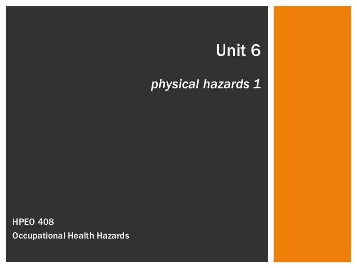 Unit 6 physical hazards 1 HPEO 408  Occupational Health Hazards