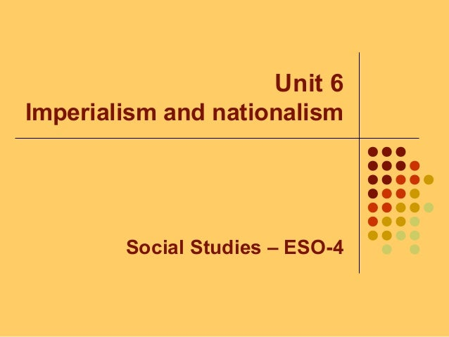 Unit 6 Imperialism and nationalism Social Studies – ESO-4