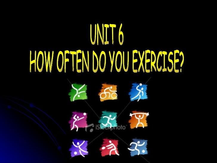 UNIT 6 HOW OFTEN DO YOU EXERCISE?