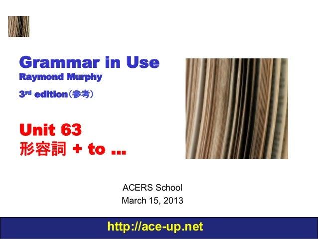 Grammar in UseRaymond Murphy3rd edition(参考)Unit 63形容詞 + to …                    ACERS School                    March 15, ...