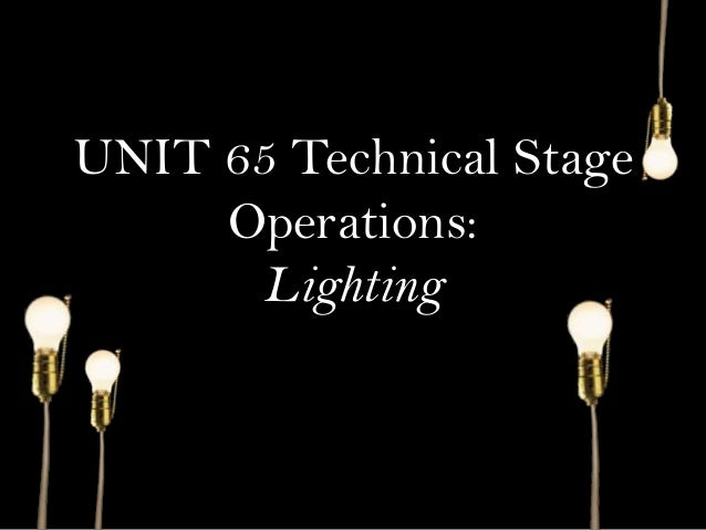 UNIT 65 Technical Stage Operations: Lighting