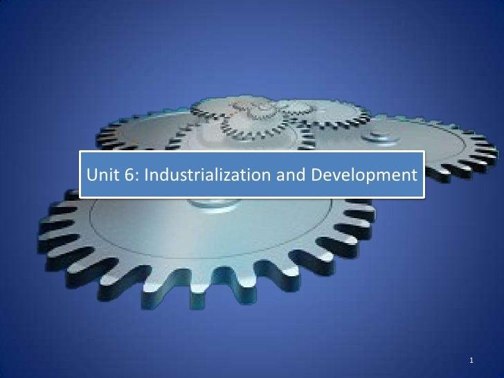 Unit 6: Industrialization and Development                                            1