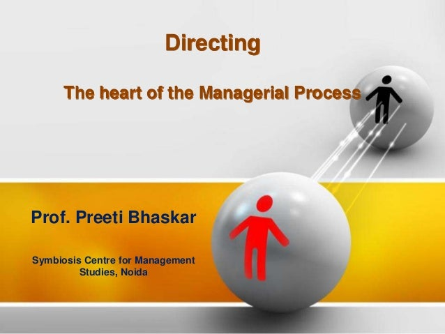 DirectingThe heart of the Managerial ProcessProf. Preeti BhaskarSymbiosis Centre for ManagementStudies, Noida