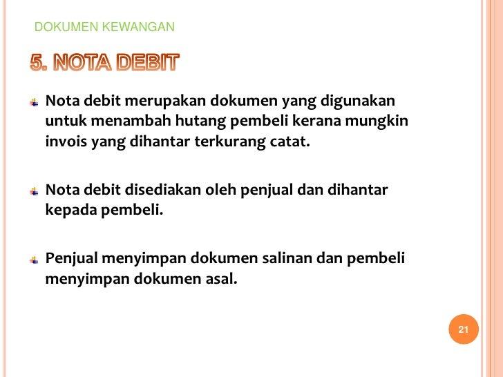 DOKUMEN KEWANGAN Nota debit merupakan dokumen yang digunakan untuk menambah hutang pembeli kerana mungkin invois yang diha...