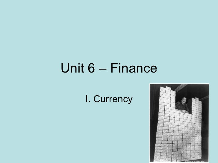 Unit 6 – Finance I. Currency