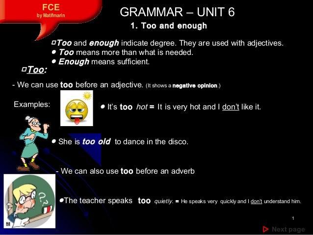 11  Next pageNext page FCE by Matifmarin GRAMMAR – UNIT 6GRAMMAR – UNIT 6 1. Too and enough □Too and enough indicate deg...