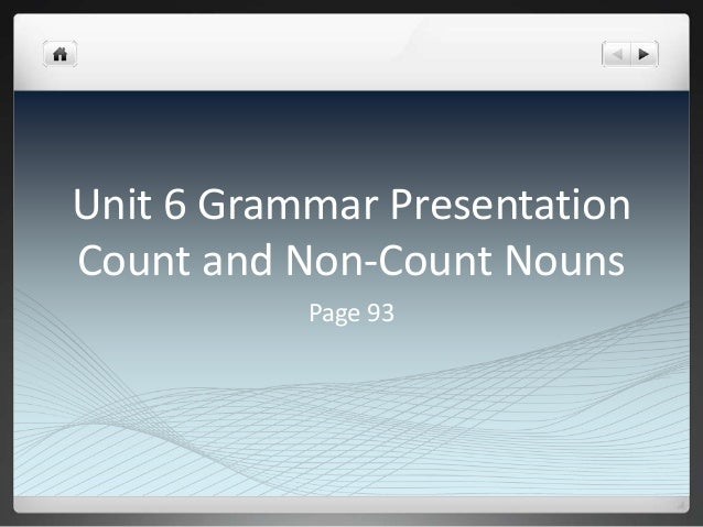 Unit 6 Grammar Presentation Count and Non-Count Nouns Page 93