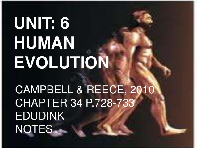 UNIT: 6HUMANEVOLUTIONCAMPBELL & REECE, 2010CHAPTER 34 P.728-733EDUDINKNOTES