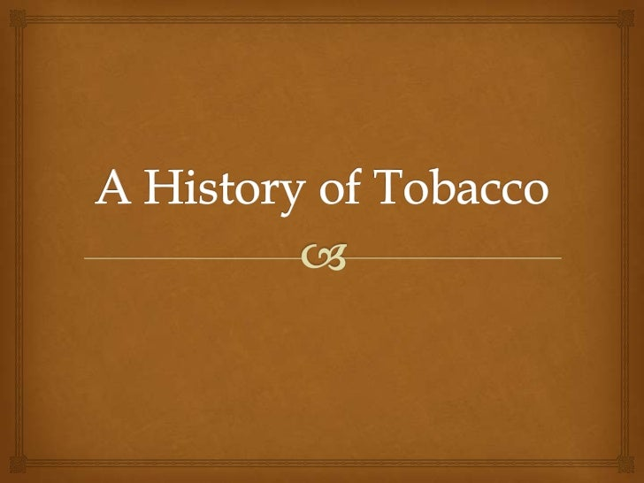 Table of ContentsChoose a topic that interests you Native Roots The Tobacco Trade Laws and Regulations The Making of a...