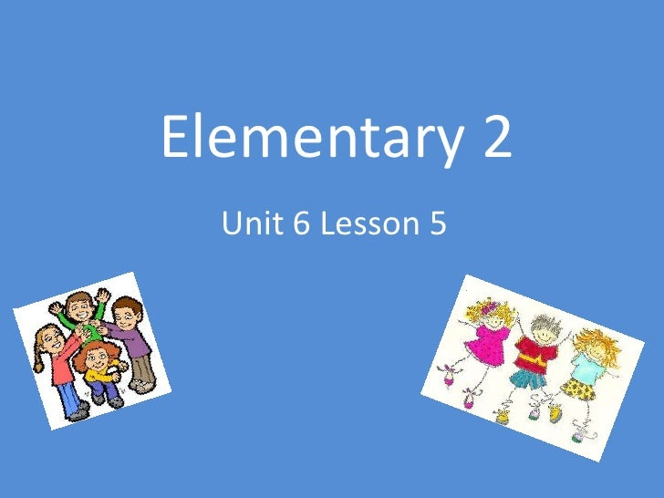 Elementary 2<br />Unit 6 Lesson 5<br />