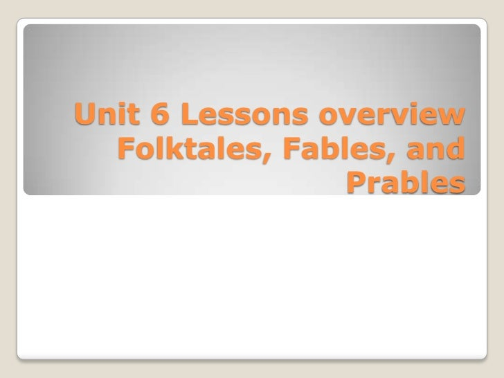 Unit 6 Lessons overview Folktales, Fables, and Prables<br />