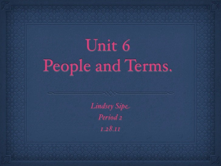 Unit 6People and Terms.      Lindsey Sipe        Period 2         1.28.11