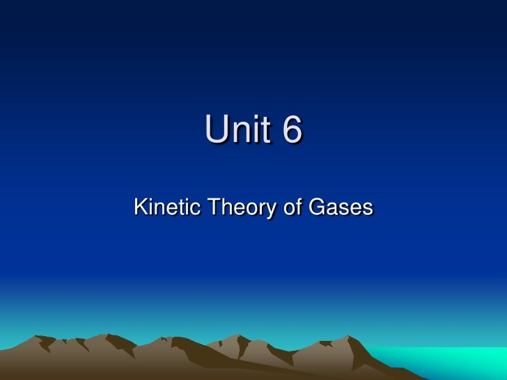 Unit 6<br />Kinetic Theory of Gases<br />