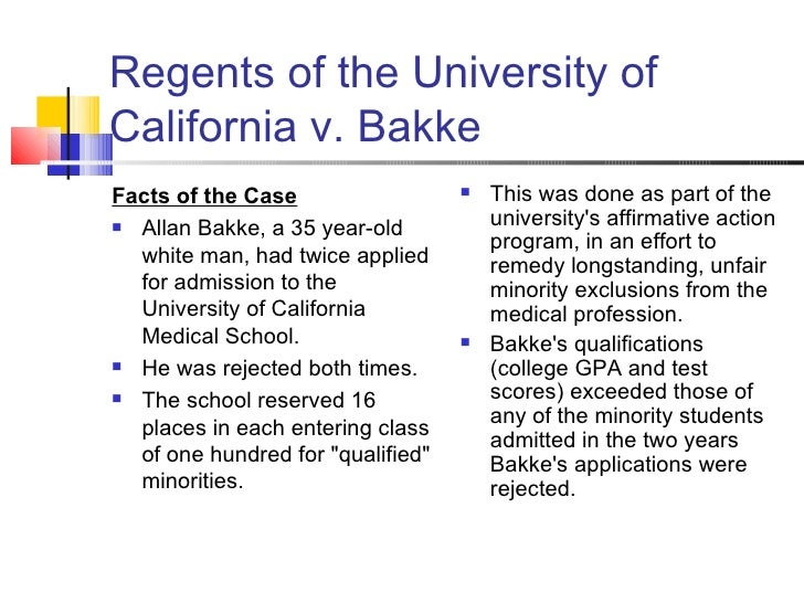 uc regents vs bakke case brief Regents of the university of california v bakke case brief the university of california medical school had a policy of reserving 16 spots out of a class of 100 in any given class for the benefit of so called disadvantaged this is a sample regents of the university of california v.