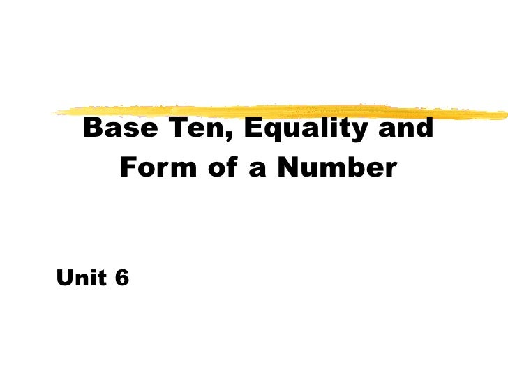 Base Ten, Equality and Form of a Number Unit 6