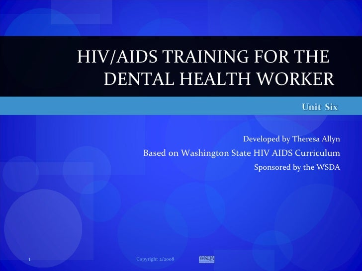 Developed by Theresa Allyn Based on Washington State HIV AIDS Curriculum Sponsored by the WSDA HIV/AIDS TRAINING FOR THE  ...
