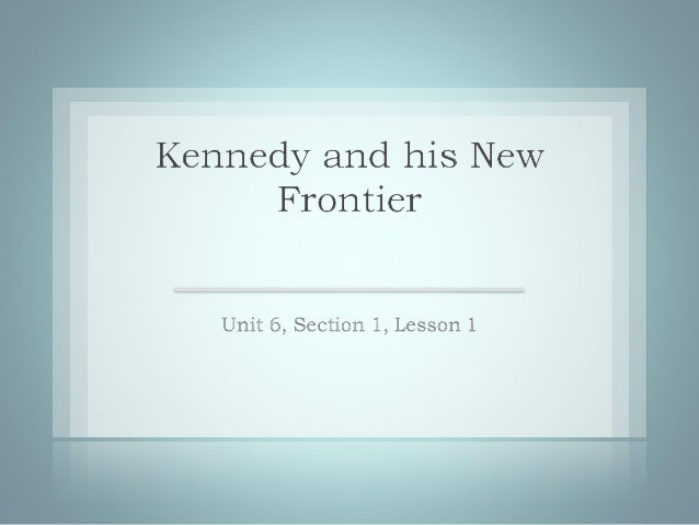Objectives•   Explain the steps Kennedy took to change    American foreign policy.•   Analyze the causes and effects of th...