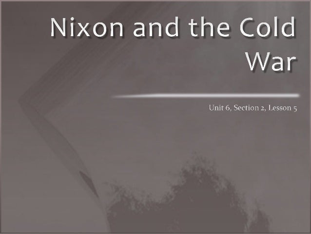 Objectives  •   Explain the thinking behind Richard Nixon's      foreign policy.  •   Define Nixon's foreign policy toward...