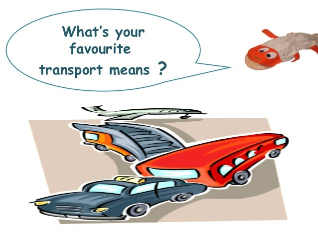 What's your favourite transport means ?