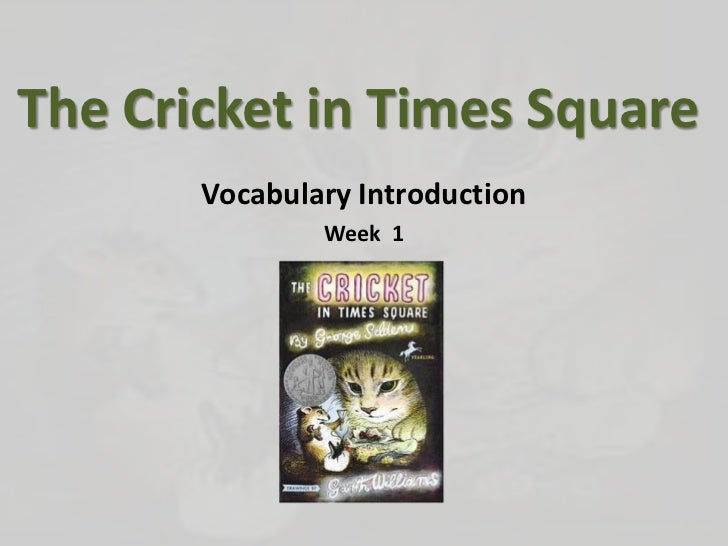 The Cricket in Times Square<br />Vocabulary Introduction<br />Week  1<br />