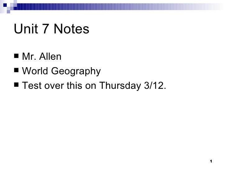 Unit 7 Notes <ul><li>Mr. Allen </li></ul><ul><li>World Geography </li></ul><ul><li>Test over this on Thursday 3/12. </li><...