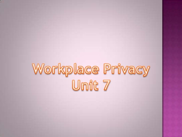 Workplace Privacy<br />Unit 7<br />