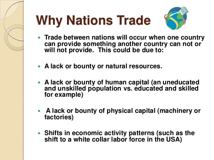 Why Nations Trade   Trade between nations will occur when one country    can provide something another country can not or...