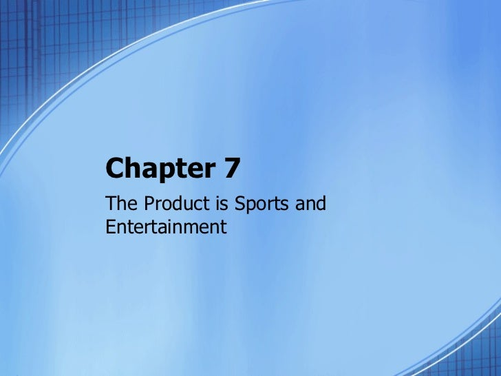 Chapter 7The Product is Sports andEntertainment