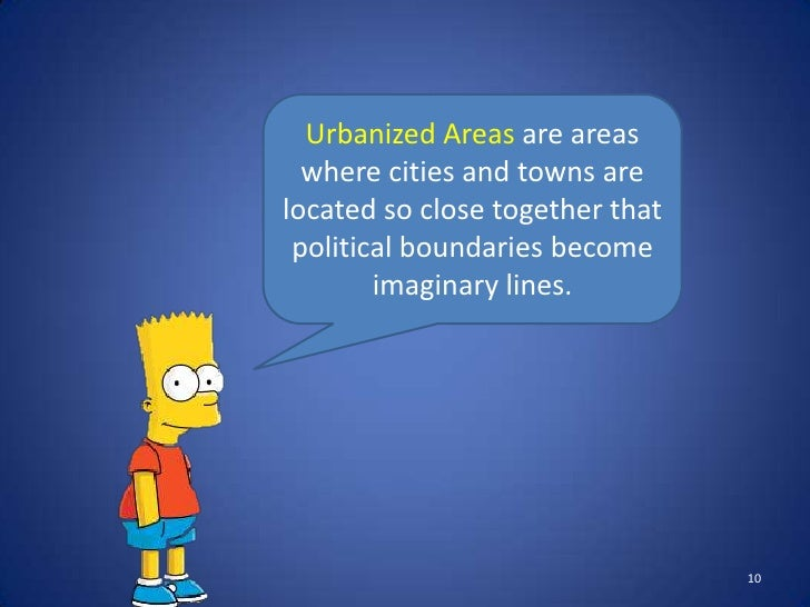 Urbanized Areas are areas  where cities and towns arelocated so close together that political boundaries become        ima...