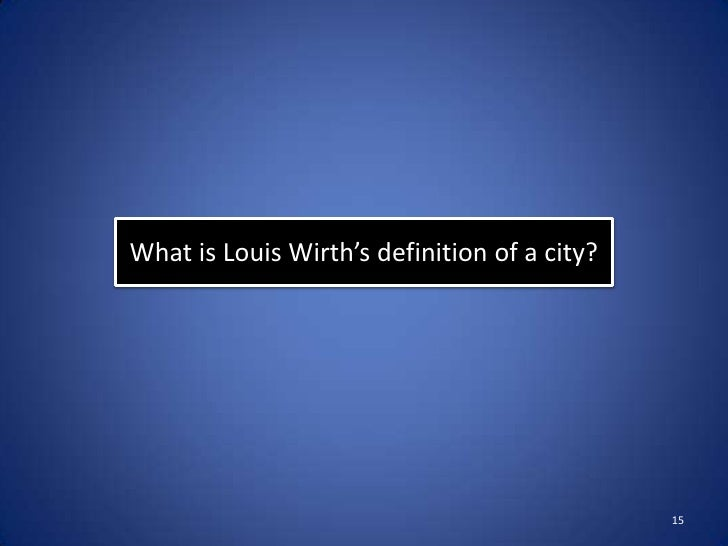 What is Louis Wirth's definition of a city?                                              15