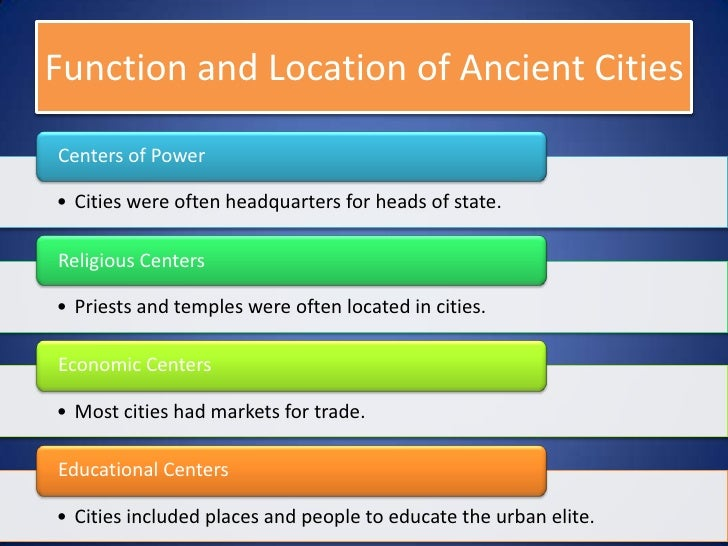 Function and Location of Ancient CitiesCenters of Power• Cities were often headquarters for heads of state.Religious Cente...