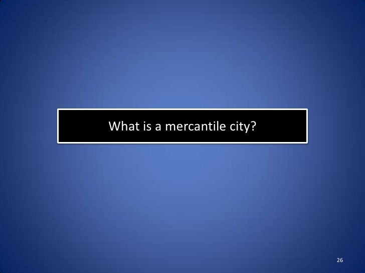 What is a mercantile city?                             26