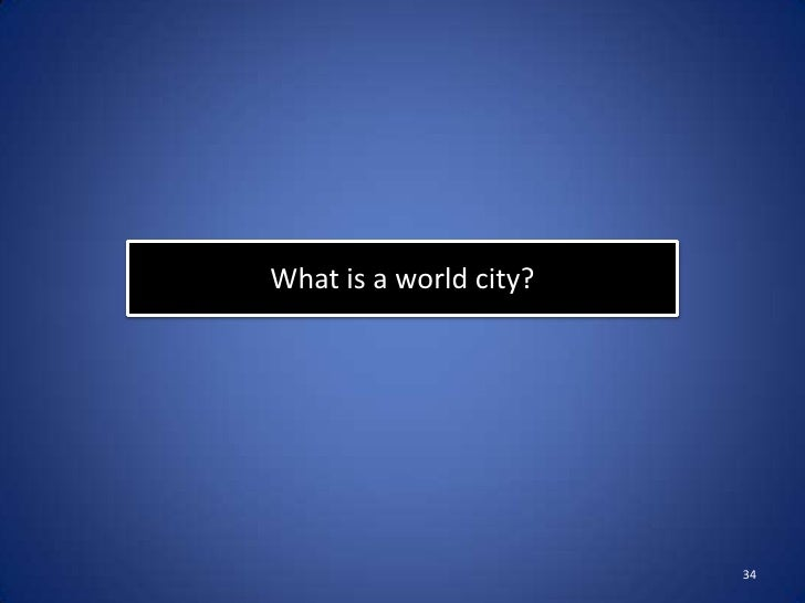 What is a world city?                        34