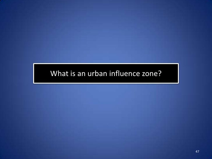 What is an urban influence zone?                                   47