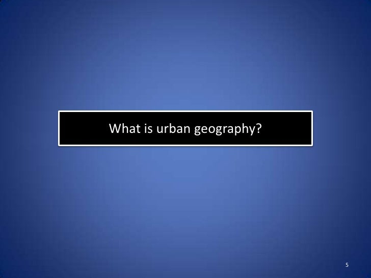 Ap human geography unit 7 urban geography and development what is urban geography 5 6 publicscrutiny Choice Image