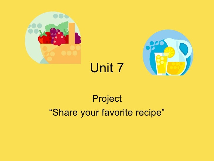 "Unit 7 Project ""Share your favorite recipe"""