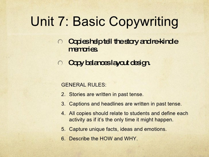 Unit 7: Basic Copywriting <ul><li>Copies help tell the story and re-kindle memories. </li></ul><ul><li>Copy balances layou...