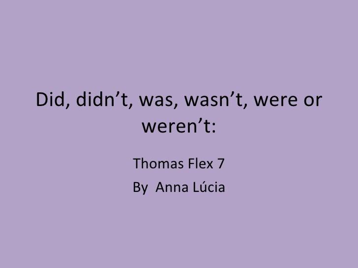 Did, didn't, was, wasn't, were or weren't: Thomas Flex 7 By  Anna Lúcia