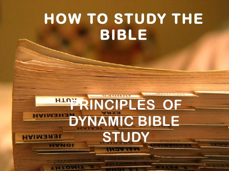 HOW TO STUDY THE BIBLE PRINCIPLES  OF DYNAMIC BIBLE  STUDY