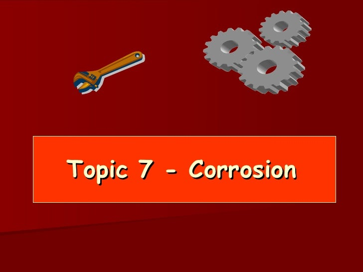 Topic 7 - Corrosion