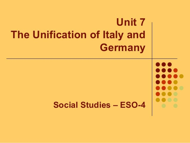 Unit 7 The Unification of Italy and Germany Social Studies – ESO-4