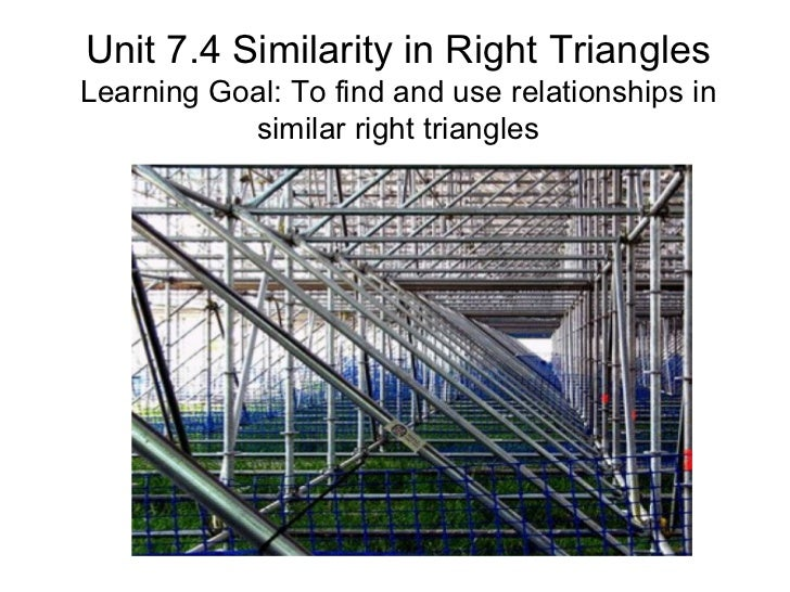 Unit 7.4 Similarity in Right TrianglesLearning Goal: To find and use relationships in           similar right triangles