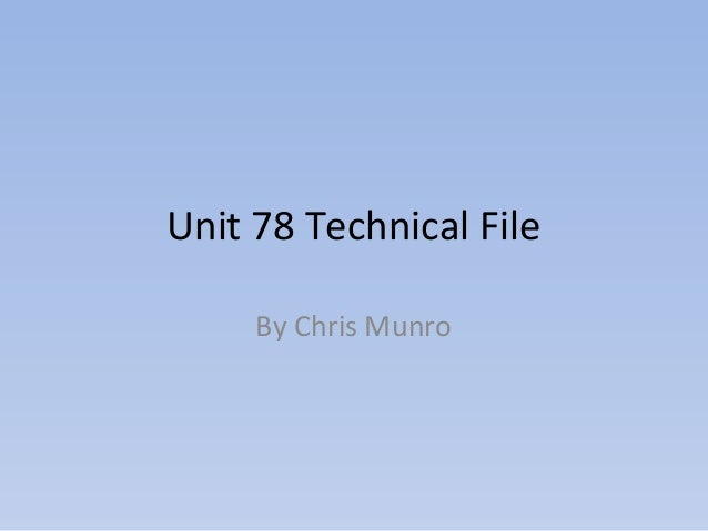 Unit 78 Technical File     By Chris Munro