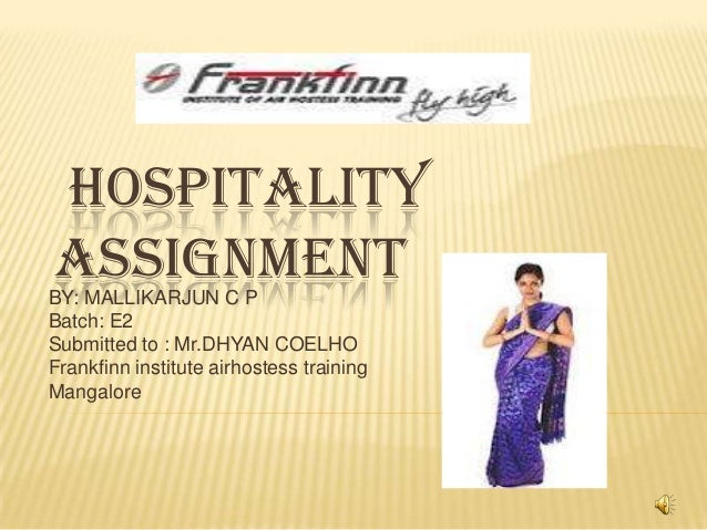 HOSPITALITYASSIGNMENTBY: MALLIKARJUN C PBatch: E2Submitted to : Mr.DHYAN COELHOFrankfinn institute airhostess trainingMang...