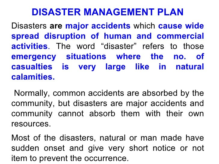 DISASTER MANAGEMENT PLAN Disasters  are  major accidents  which  cause wide spread disruption of human and commercial acti...