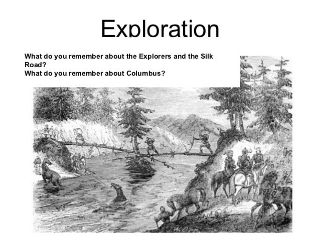 ExplorationWhat do you remember about the Explorers and the SilkRoad?What do you remember about Columbus?