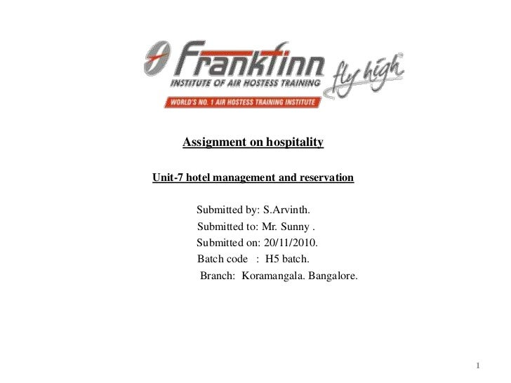Assignment on hospitalityUnit-7 hotel management and reservation        Submitted by: S.Arvinth.        Submitted to: Mr. ...