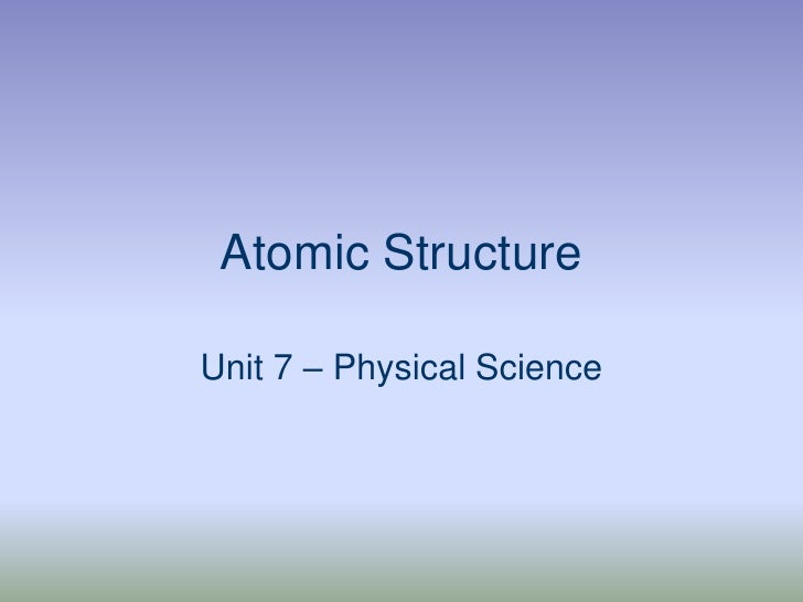 Atomic Structure<br />Unit 7 – Physical Science<br />
