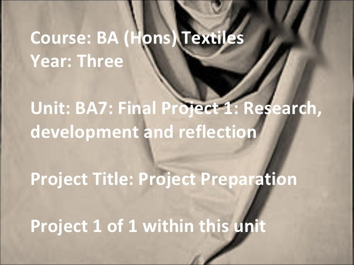 Course: BA (Hons) TextilesYear: ThreeUnit: BA7: Final Project 1: Research,development and reflectionProject Title: Project...