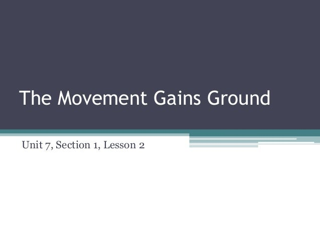 The Movement Gains GroundUnit 7, Section 1, Lesson 2